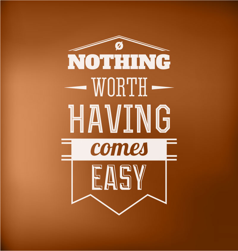 "a plaque that says, ""Nothing worth having comes easy."""