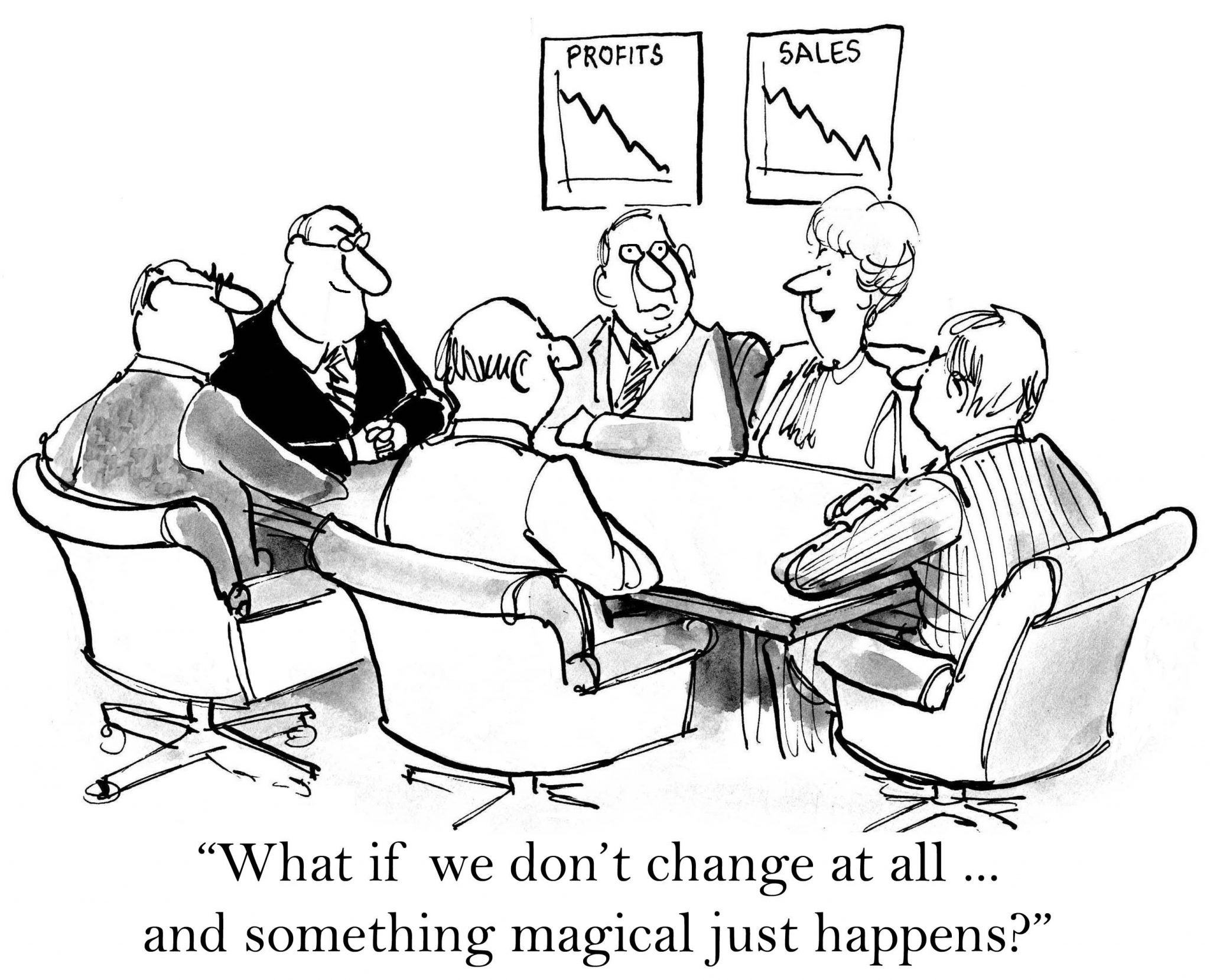 "Change Happens Through People A cartoon shows 6 business people sitting around a conference table talking about change management saying ""What if we don't change at all and something magical happens?"""