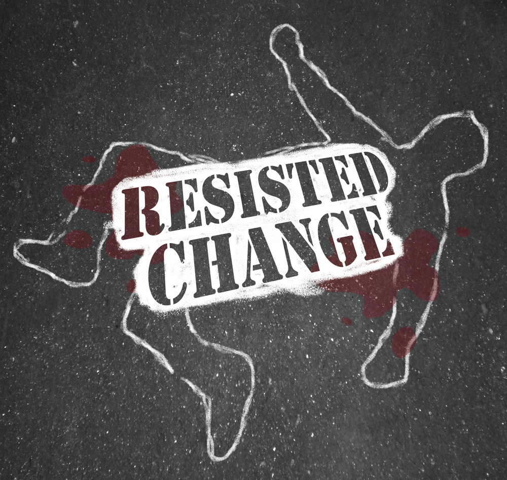"Change Management Failures outline of a dead man on the road with a sign that reads, ""Resisted Change"""