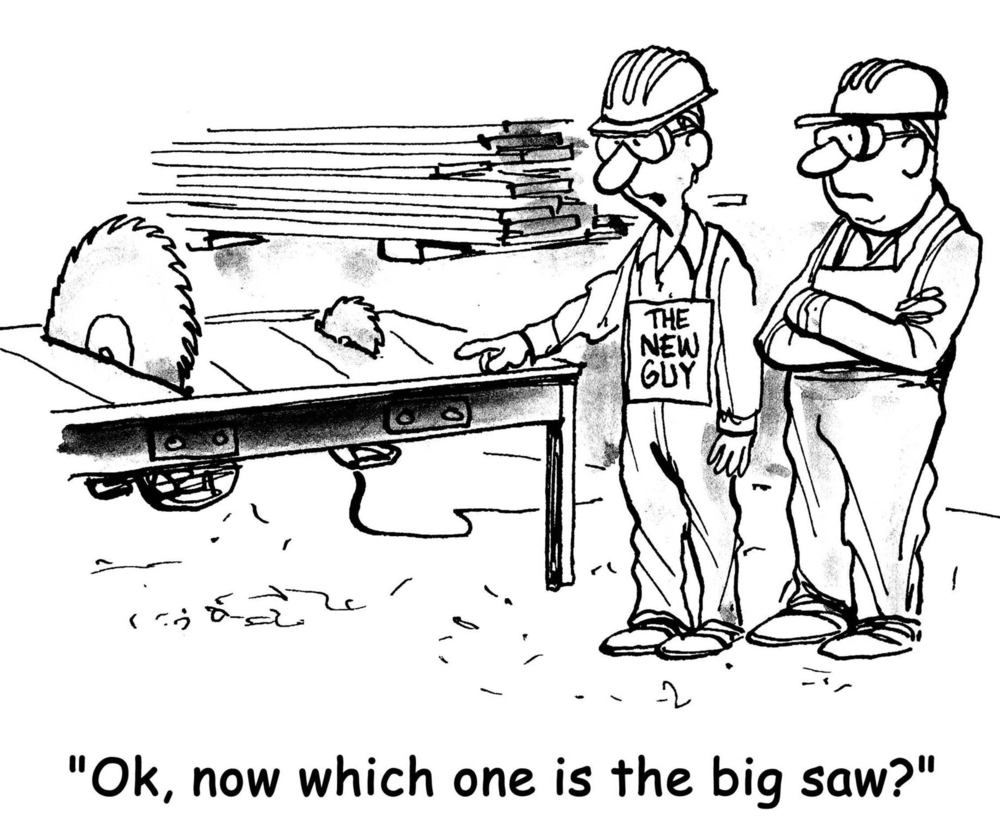 """A cartoon in which the New Guy asks, """"Which is the big saw?"""" even though it's obvious"""
